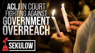 ACLJ in Court Fighting Against Government Overreach