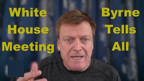 Patrick Byrne Tells All: WHITEHOUSE MEETING