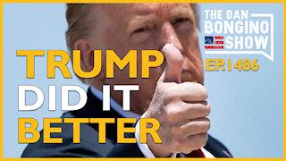 Ep. 1486 Trump Did It Better - The Dan Bongino Show
