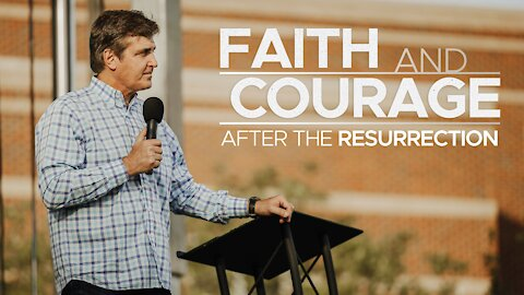 Faith & Courage - After the Resurrection