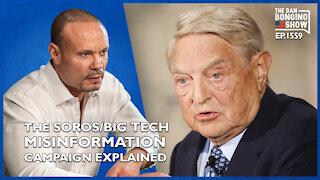Ep. 1559 The Soros/Big Tech Misinformation Campaign Explained - The Dan Bongino Show
