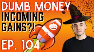 Ep. 104 Be Prepared For GAINS 🚀🚀🚀 || Dumb Money w/ Matt