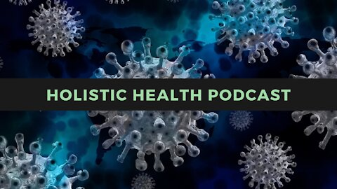 """Holistic Health Podcast #3: Monthly Vaccines to """"Cure"""" Long Covid?!"""