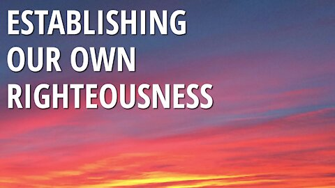 Our Own Righteousness