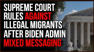 Supreme Court UNANIMOUSLY Rules Against Illegal Immigrants, Biden Admin Sends Mixed Signals