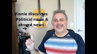 Vinnie Discusses Politics and Absurd new around the world Ep. 8