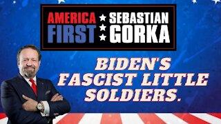 Biden's fascist little soldiers. Sebastian Gorka on AMERICA First
