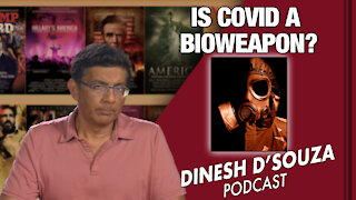 IS COVID A BIOWEAPON? Dinesh D'Souza Podcast Ep 107