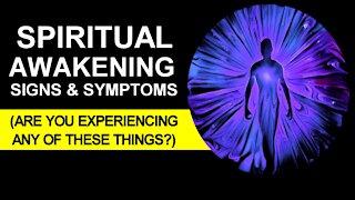 Spiritual Awakening Signs & Symptoms (Are You Experiencing Any of These Things?) | Awakening Process