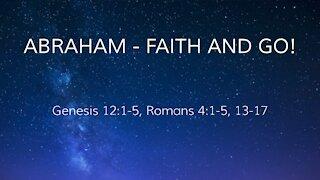 Abraham - Faith and go! Genesis 12:1-5, Romans 4:1-5. 13-17