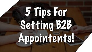 5 Tips For Setting Appointments With Business Owners!