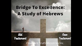 Bridge To Excellence - A Study of Hebrews - Lesson 10 - Better Covenant, Better Promises