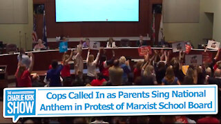 Cops Called In as Parents Sing NationalAnthem in Protest of Marxist School Board