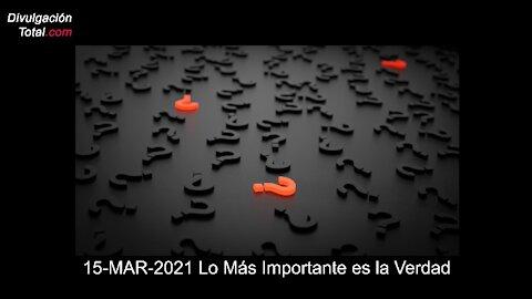 15-MAR-2021 Lo Más Importante es la Verdad