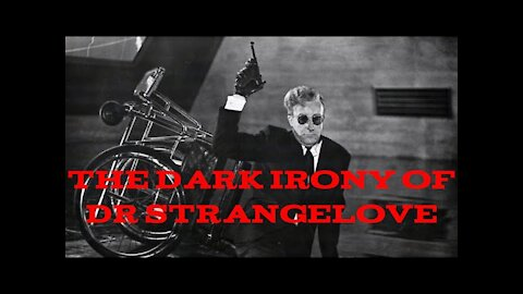 The Dark Irony of Dr Strangelove