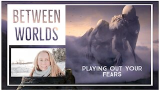 Between Worlds: Playing Out Your Fear