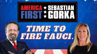 Time to Fire Fauci. Rep. Marjorie Taylor Greene with Sebastian Gorka on AMERICA First