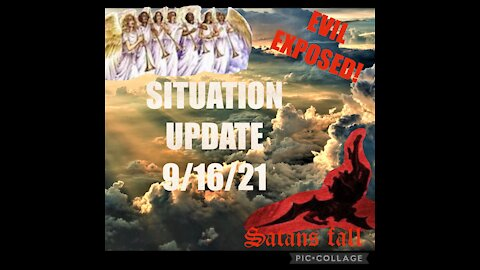 SITUATION UPDATE 9/16/21 EVIL EXPOSED