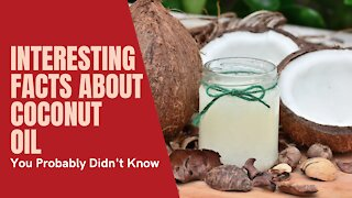 Interesting Facts About Coconut Oil