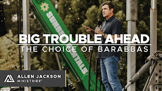 Big Trouble Ahead - The Choice of Barabbas
