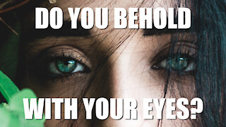 Do You Behold With Your Eyes?