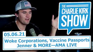 Woke Corporations, Vaccine Passports, Jenner & MORE—AMA LIVE | The Charlie Kirk Show