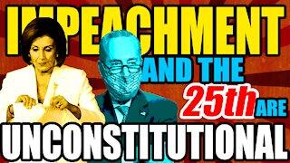 Trump's Impeachment & using the 25th Amendment is Unconstitutional.