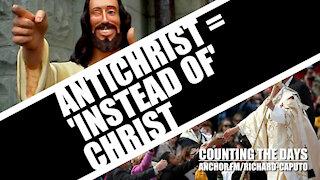 Antichrist = 'Instead of' CHRIST