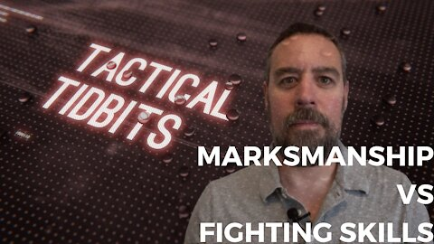 Tactical Tidbits Episode 21: Marksmanship vs. Fighting Skills