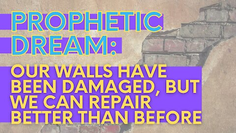 PROPHETIC DREAM: Our walls have been damaged, but we can repair better than before