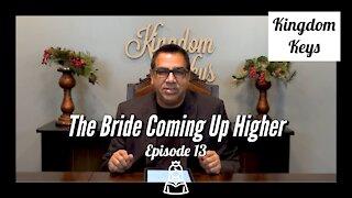 """Kingdom Keys: Episode 13 """"The Bride Coming Up Higher"""""""
