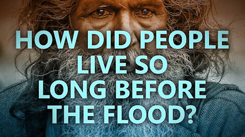 How did people live so long before the Flood?