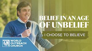 Belief In An Age Of Unbelief - I Choose To Believe