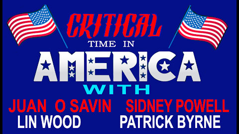 CRITICAL TIME in AMERICA - JUAN O SAVIN, SIDNEY POWELL, and many others - 13 min.