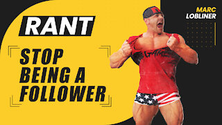 RANT - Stop Being a Follower!