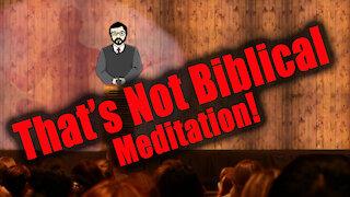 That's Not Biblical Meditation!