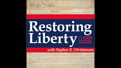 Episode 16 (April 17, 2021) - Restoring Liberty Presentation
