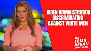 Biden Administration Discriminating Against White Men
