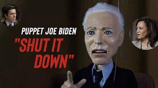 """Puppet Joe Biden - """"Shut it down"""""""