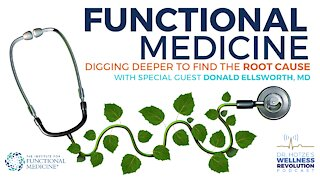 Functional Medicine – Digging Deeper to Find the Root Cause with Dr. Donald Ellsworth