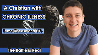 A Christian With Chronic Illness | A Glimpse Into My Life | Lyme Disease and CFS | Christian Video