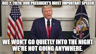 Our Presidents Speech Dec 2, 2020: IT'S 1776 ALL OVER AGAIN.