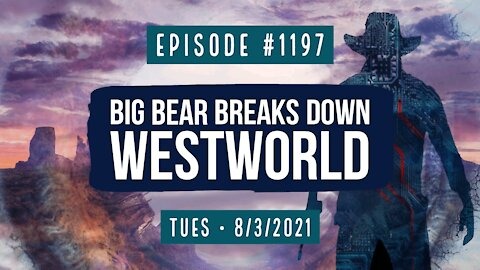 #1197 Big Bear Breaks Down WestWorld