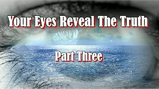 Your Eyes Reveal The Truth ... Part Three