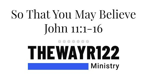 So That You May Believe - John 11:1-16