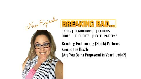 Episode #3: Breaking Bad Looping Patterns Around the Hustle:Are You Being Purposeful in Your Hustle?