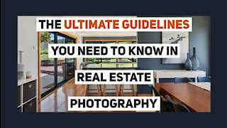 The Ultimate Guidelines You Need to Know in Real Estate Photography