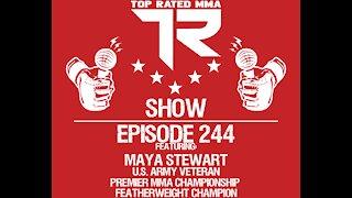 Ep. 244 - Maya Stewart - U.S. Army Veteran - Current Premier MMA Championship Featherweight Champion