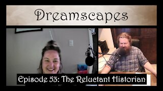 Dreamscapes Episode 53: The Reluctant Historian