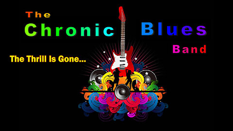 The Thrill Is Gone as performed by the Chronic Blues Band